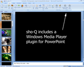 Sho-Q includes a Windows Media player plugin for PowerPoint, this will show up in the Ribbon after installation